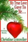 My True Love Gave to Me by Christine Lynxwiler
