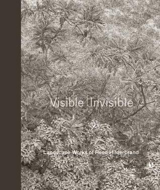 Visible - Invisible: Landscape Works of Reed Hilderbrand