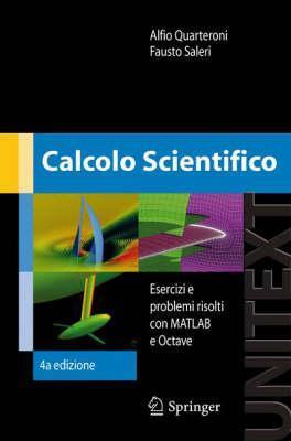 Calcolo Scientifico: Esercizi E Problemi Risolti Con MATLAB E Octave