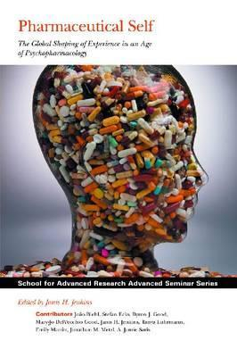 Pharmaceutical Self: The Global Shaping of Experience in an Age of Psychopharmacology
