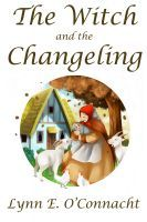 The Witch and the Changeling by Lynn E. O'Connacht
