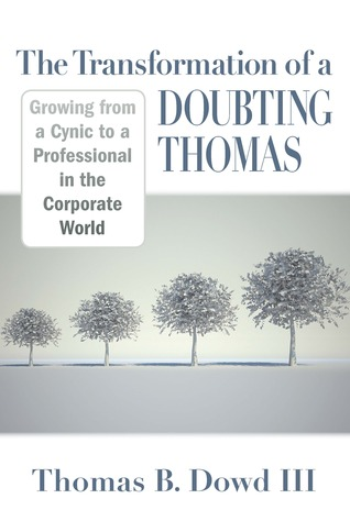 The Transformation of a Doubting Thomas: Growing from a Cynic to a Professional in the Corporate World