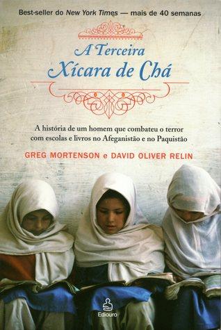 A Terceira Xícara de Chá: A História de um Homem que Combateu o Terror com Escolas e Livros no Afeganistão e no Paquistão