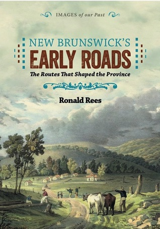New Brunswick's Early Roads: The Routes That Shaped the Province