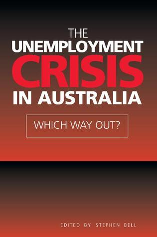 The Unemployment Crisis in Australia by Stephen Bell