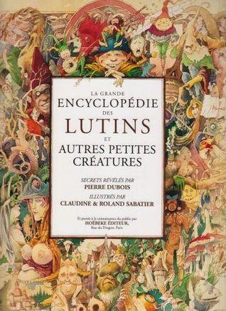 La Grande Encyclopédie Des Lutins por Pierre Dubois, Claudine Sabatier, Roland Sabatier