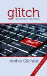 Glitch {A Comedy of Errors}
