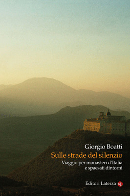 Sulle strade del silenzio: viaggio per monasteri d'Italia e spaesati dintorni