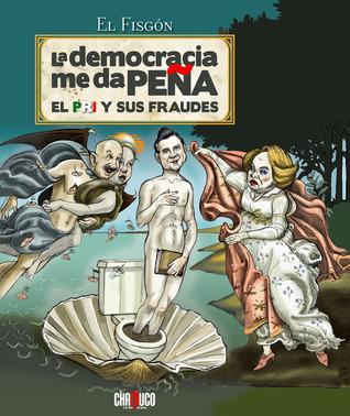 La democracia me da PEÑA: El PRI y sus fraudes