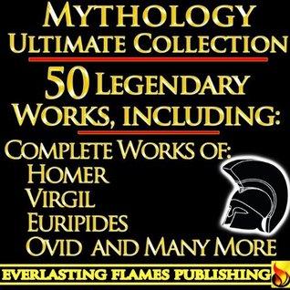 Iliad, Odyssey, Aeneid, Oedipus, Jason and the Argonauts and 50+ Legendary Books: ULTIMATE GREEK AND ROMAN MYTHOLOGY COLLECTIO