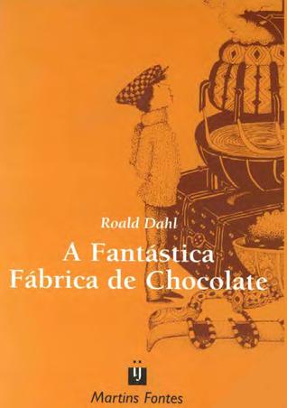 A Fantástica Fábrica de Chocolate (Charlie Bucket, #1)