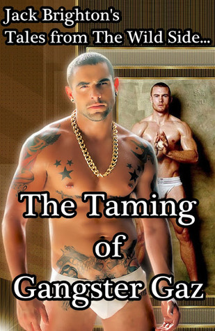 The Taming of Gangster Gaz (Tales from the Wild Side)