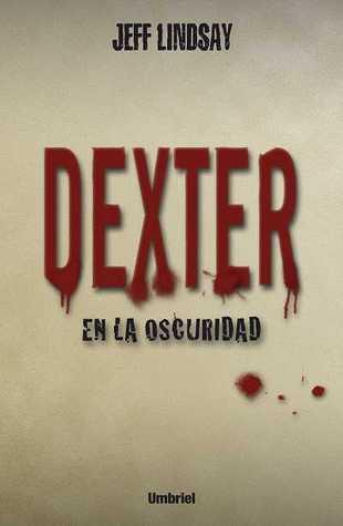 Dexter en la oscuridad by Jeff Lindsay