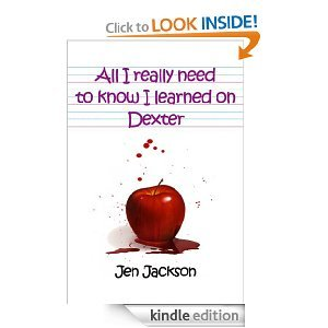 All I Really Need to Know I Learned on Dexter MOBI EPUB por Jen Jackson