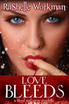 Love Bleeds by RaShelle Workman
