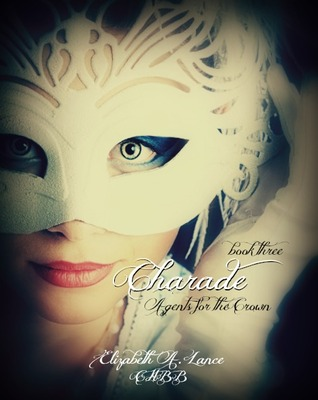 Ebook Charade (Agents for the Crown #3) by Elizabeth A. Lance PDF!