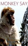 Monkey Say by S.A. Barton