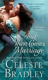 And Then Comes Marriage by Celeste Bradley