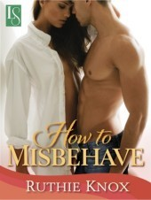 How to Misbehave by Ruthie Knox