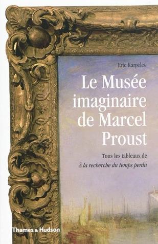Le Musée imaginaire de Marcel Proust : tous les tableaux de A la recherche du temps perdu