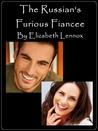 The Russian's Furious Fiancee by Elizabeth Lennox