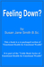 Feeling Down? by Susan Jane Smith B.Sc,