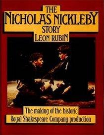 The Nicholas Nickleby Story: The Making Of The Historic Royal Shakespeare Company Production