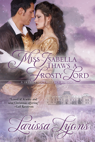 Miss Isabella Thaws a Frosty Lord by Larissa Lyons