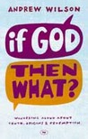 If God Then What: Wondering Aloud About Truth, Origins & Redemption