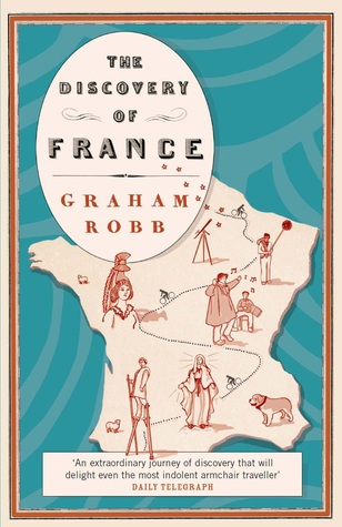 The discovery of france a historical geography from the the discovery of france a historical geography from the revolution to the first world war by graham robb fandeluxe Choice Image
