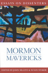 Mormon Mavericks by John Sillito