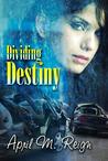 Dividing Destiny by April M. Reign