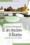 E in mezzo il fiume: A piedi nei due centri di Roma