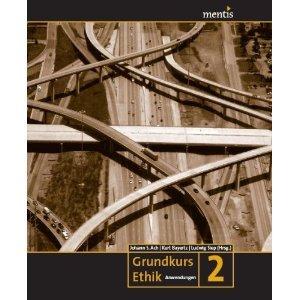 Grundkurs Ethik 2 - Anwendungen