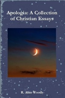 apologia a collection of christian essays by r alan woods 17208319