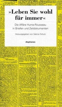 Leben Sie wohl für immer: Die Affäre Hume-Rousseau in Briefen und Zeitdokumenten