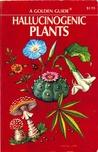 Hallucinogenic Plants: A Golden Guide