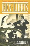 Rex Libris, Volume I: I, Librarian (Rex Libris, #1-5)