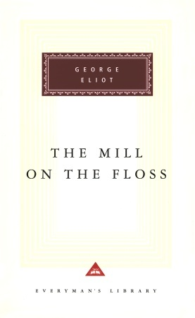 The Mill on the Floss (Everyman's Library Classics, #112)