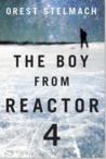 The Boy from Reactor 4 by Orest Stelmach