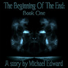 The Beginning Of The End: Book One (The T.B.O.T.E. Series)