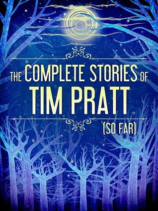 The Complete Stories of Tim Pratt