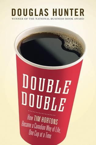 Double Double: How Tim Hortons Became a Canadian Way of Life, One Cup at a Time