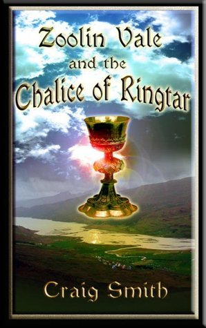 Zoolin Vale and the Chalice of Ringtar by Craig Smith