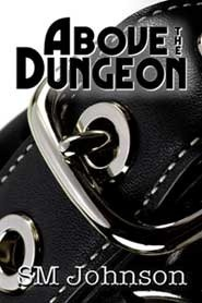Above the Dungeon by S.M.   Johnson