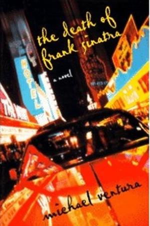 The Death of Frank Sinatra by Michael Ventura