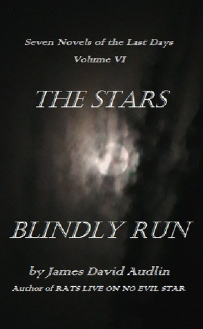 The Stars Blindly Run (Seven Novels of the Last Days, #6)