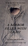 A Mirror Filled With Light (Seven Novels of the Last Days, #4)