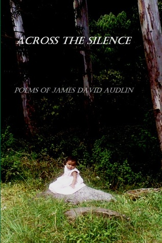 Across the Silence: Poems of James David Audlin