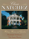 Classic Natchez: History, Homes, and Gardens